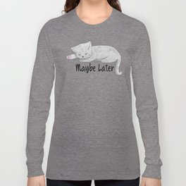 Maybe Later Long Sleeve T-shirt