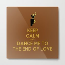 Dance me to the end of love Metal Print