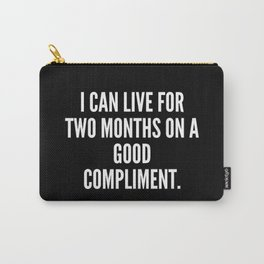 I can live for two months on a good compliment Carry-All Pouch