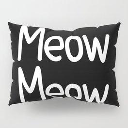 Meow Meow ( on black) Pillow Sham