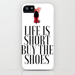 Life is Short Buy the Shoes Shoe Lover Fashion Wall Art Printable Art Women Gift Fashion Decor iPhone Case