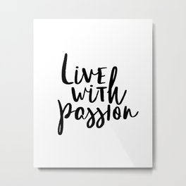 Printable Art, Inspirational Print, Live with Passion, Typography Quote, Motivational Metal Print