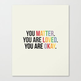 You matter. You are love. You are okay. - Pride Poster Canvas Print