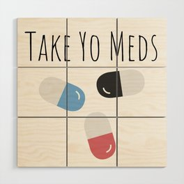 Take Yo Meds Wood Wall Art