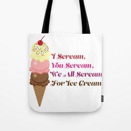 I Scream, You Scream, We All Scream for Ice Cream Tote Bag