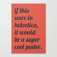 Dear everyone, leave helvetica alone. Canvas Print