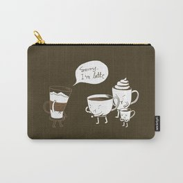 Sorry, I'm latte. Carry-All Pouch