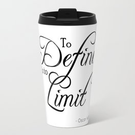 To Define is to Limit - Oscar Wilde quote Travel Mug