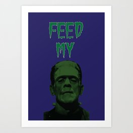 Feed My Frankenstein Art Print