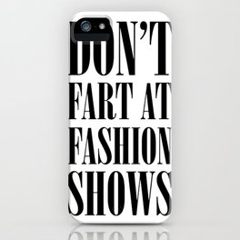 Don't Fart at Fashion Shows iPhone Case