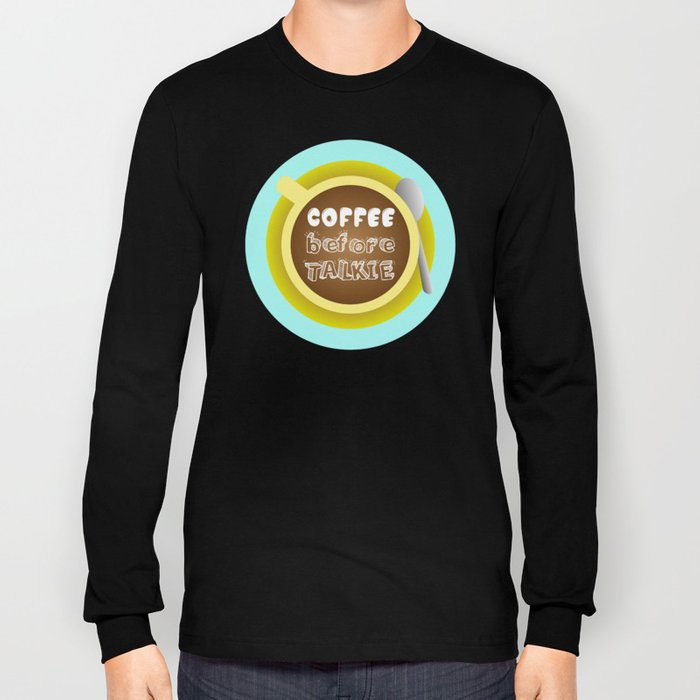 CoffeeBeforeTalkie Long Sleeve T-shirt