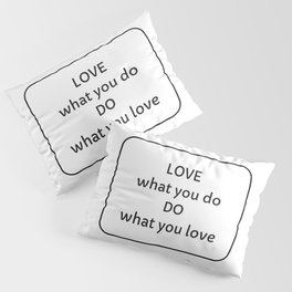 Love what you do and do what you love - inspirational words Pillow Sham