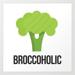 Broccoholic—Vegan & Vegetarian Must-have Art Print