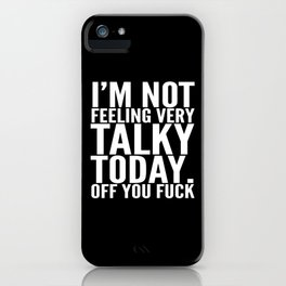 I'm Not Feeling Very Talky Today Off You Fuck (Black & White) iPhone Case