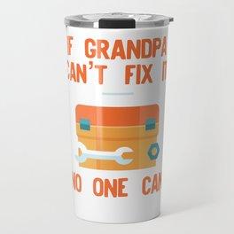 Funny Grandpa design If Grandpa Cant Fix It No One Can Travel Mug