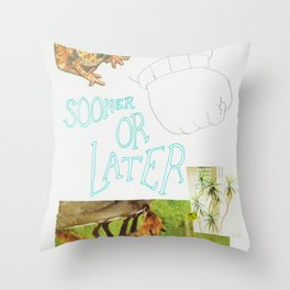 sooner or later Throw Pillow