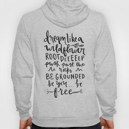 """Dream Like a Wild Flower"" Hand Lettered Illustration Hoody"