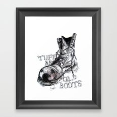 Tuff as old boots Framed Art Print