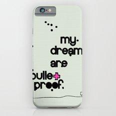 My dreams are bulletproof iPhone 6s Slim Case
