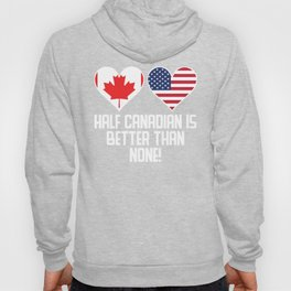 Half Canadian Is Better Than None Hoody