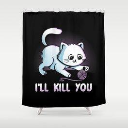 I'll Kill You Shower Curtain