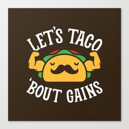 Let's Taco 'Bout Gains Canvas Print