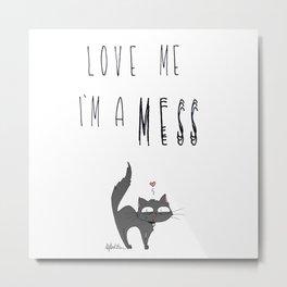 Love me I'm a MESS Metal Print