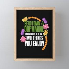 Serotonin & Dopamine Technically The Only Two Things You Enjoy Framed Mini Art Print