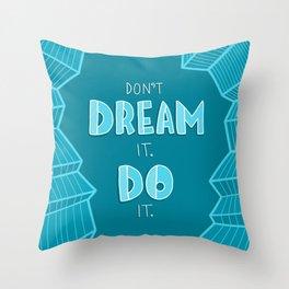 Don't dream it. Do it. Throw Pillow