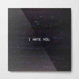 I HATE YOU. Metal Print