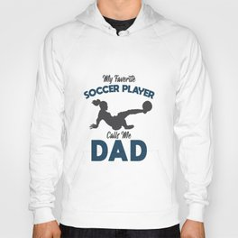My Favorite Soccer Player Calls Me Dad - Soccer Dad Hoody
