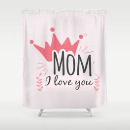 I love you Mom Shower Curtain