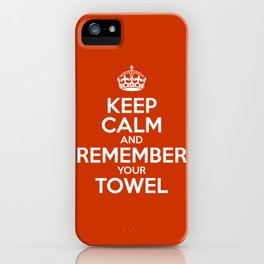Keep Calm and Remember your Towel iPhone Case