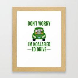 Don't Worry I'm Koalafied TO drive Framed Art Print