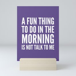 A Fun Thing To Do In The Morning Is Not Talk To Me (Ultra Violet) Mini Art Print