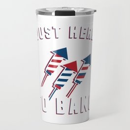 """Just Here To Bang"" Nice American Flag Shirt Theme With A Illustration Of Fireworks T-shirt Design Travel Mug"