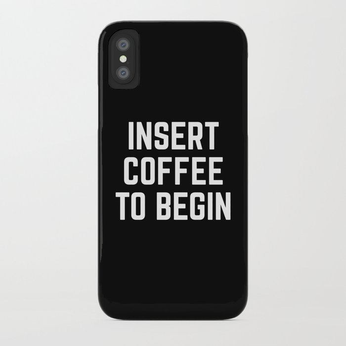 newest 2571f 59938 Insert Coffee Funny Quote iPhone Case by envyart
