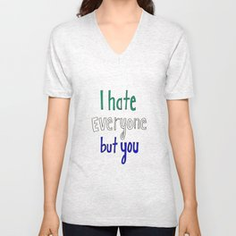 I Hate Everyone But You Unisex V-Neck