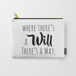 Where there's a will there's a way. Carry-All Pouch