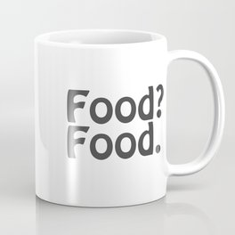 Food? Food. Coffee Mug