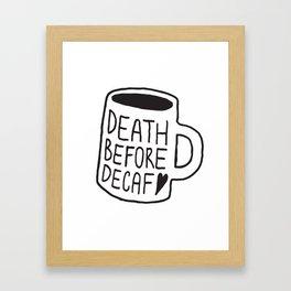 Death Before Decaf Framed Art Print