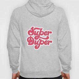 Super Duper Hoody