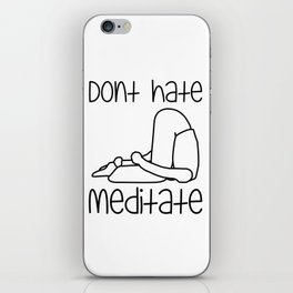 Don't Hate Meditate - Yoga - Workout. Fun & Original buddhism gift. iPhone Skin