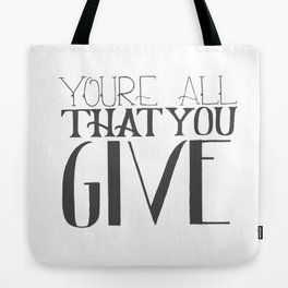 You're All That You Give Tote Bag