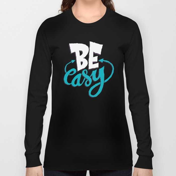 Be Easy. Long Sleeve T-shirt