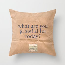 What are you grateful for today? Throw Pillow