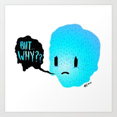 But...Why? Art Print