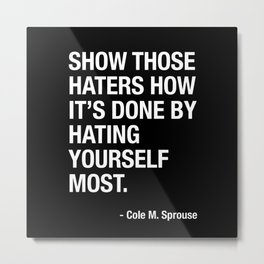 Haters Gonna Hate. But You Are Your Own Number One Hater - Cole Sprouse Tweet About Haters Metal Print