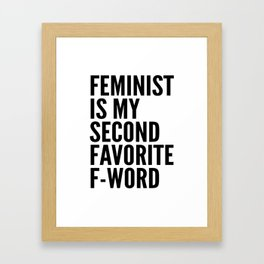 Feminist is My Second Favorite F-Word Framed Art Print