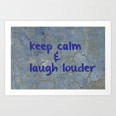 Keep calm and laugh louder Art Print